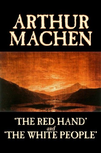 9781598181609: 'The Red Hand' and 'The White People' by Arthur Machen, Fiction, Fantasy, Classics, Horror