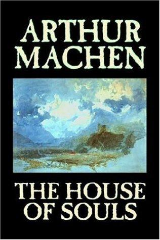 9781598181623: The House of Souls by Arthur Machen, Fiction, Classics, Literary, Horror