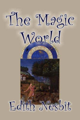 9781598181760: The Magic World by Edith Nesbit, Fiction, Fantasy & Magic