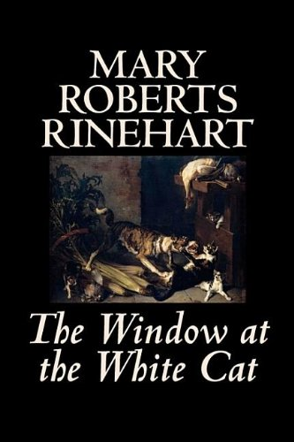 9781598181913: The Window at the White Cat by Mary Roberts Rinehart, Fiction, Romance, Literary, Mystery & Detective