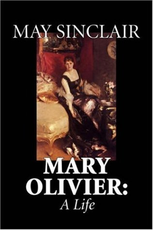 9781598182309: Mary Olivier: A Life by May Sinclair, Fiction, Literary
