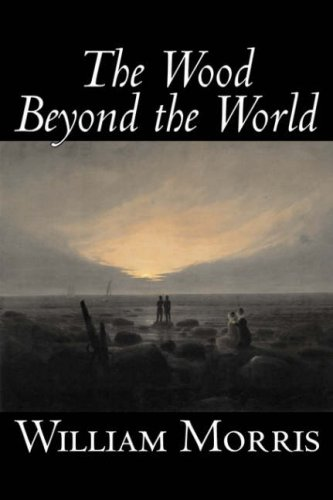 9781598182996: The Wood Beyond the World by William Morris, Fiction, Classics, Fantasy, Fairy Tales, Folk Tales, Legends & Mythology