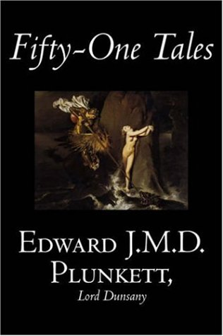 Fifty-One Tales (1598183060) by Edward J.M.D. Plunkett; Lord Dunsany