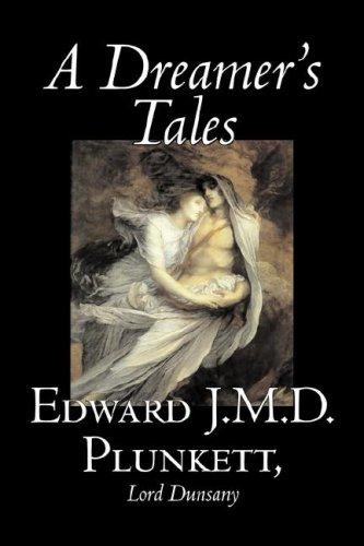 A Dreamer's Tales by Edward J. M. D. Plunkett, Fiction, Classics, Fantasy, Horror (9781598183085) by Edward J.M.D. Plunkett; Lord Dunsany