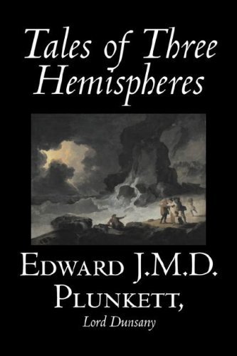 Tales of Three Hemispheres by Edward J. M. D. Plunkett, Fiction, Classics, Fantasy, Horror (9781598183115) by Edward J.M.D. Plunkett; Lord Dunsany