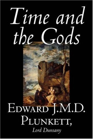 Time and the Gods (1598183125) by Edward J.M.D. Plunkett; Lord Dunsany