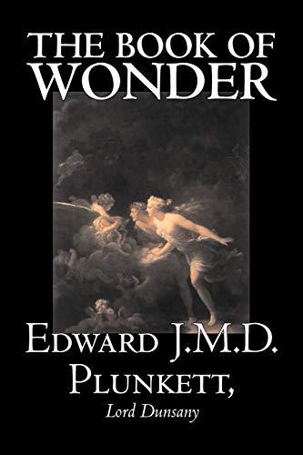 The Book of Wonder by Edward J.: Edward J.M.D. Plunkett,