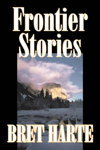 9781598183856: Frontier Stories by Bret Harte, Fiction, Classics, Westerns, Historical