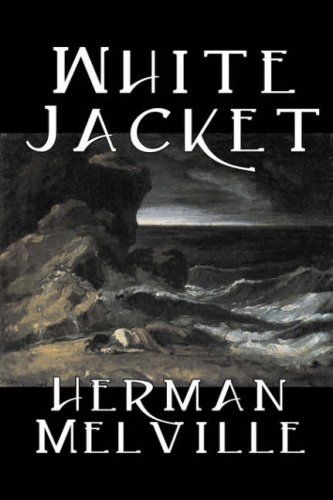 9781598183887: White Jacket by Herman Melville, Fiction, Classics, Sea Stories