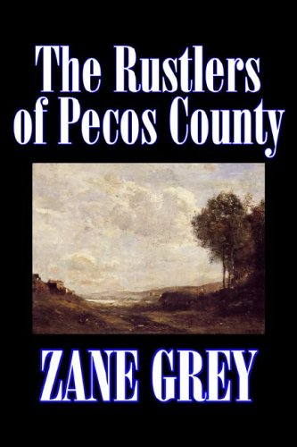 9781598183948: The Rustlers of Pecos County by Zane Grey, Fiction, Westerns, Historical