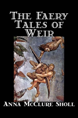 The Faery Tales of Weir: Anna McClure Sholl
