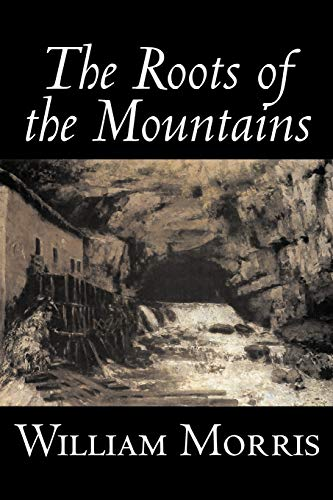 9781598184075: The Roots of the Mountains by William Morris, Fiction, Historical, Fantasy, Fairy Tales, Folk Tales, Legends & Mythology
