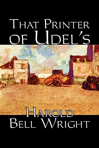 That Printer of Udell's: Wright, Harold Bell