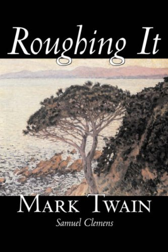 Roughing It by Mark Twain, Fiction, Classics (1598184458) by Mark Twain