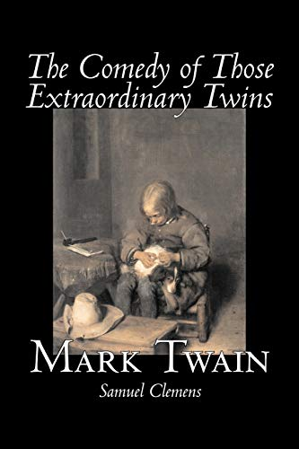 The Comedy of Those Extraordinary Twins: Twain, Mark, Clemens,