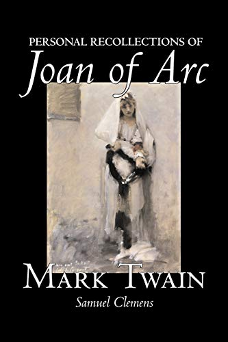 9781598184686: Personal Recollections of Joan of Arc by Mark Twain, Fiction, Classics