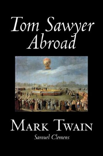 Tom Sawyer Abroad by Mark Twain, Fiction, Classics (1598184903) by Mark Twain; Samuel Clemens