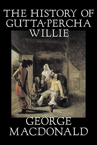 9781598185782: The History of Gutta-Percha Willie by George Macdonald, Fiction, Classics, Action & Adventure