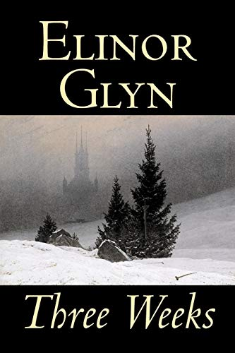 9781598185904: Three Weeks by Elinor Glyn, Fiction, Classics, Lireary, Short Stories