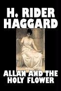 Allan and the Holy Flower: H. Rider Haggard