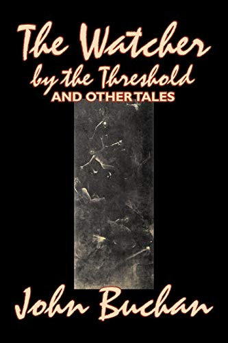 The Watcher by the Threshold and Other Tales by John Buchan, Fiction, Horror: John Buchan