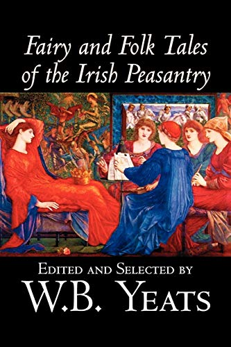 9781598186567: Fairy and Folk Tales of the Irish Peasantry by W.B.Yeats, Social Science, Folklore & Mythology
