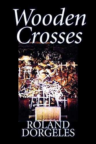 9781598186727: Wooden Crosses by Roland Dorgelès, Fiction, Historical, Literary, War & Military