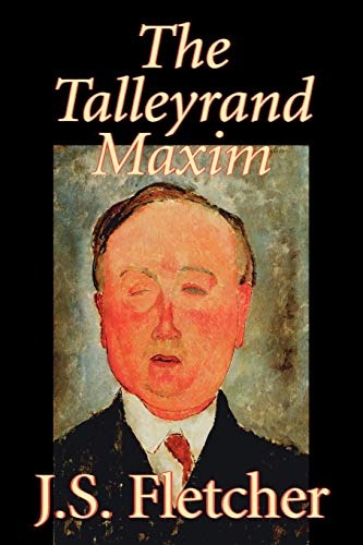 9781598187397: The Talleyrand Maxim by J. S. Fletcher, Fiction, Mystery & Detective, Historical