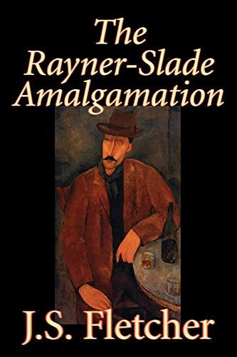 9781598187403: The Rayner-Slade Amalgamation by J. S. Fletcher, Fiction, Mystery & Detective, Historical, Literary
