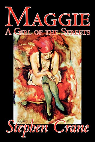 9781598187854: Maggie: A Girl of the Streets by Stephen Crane, Fiction, Thrillers