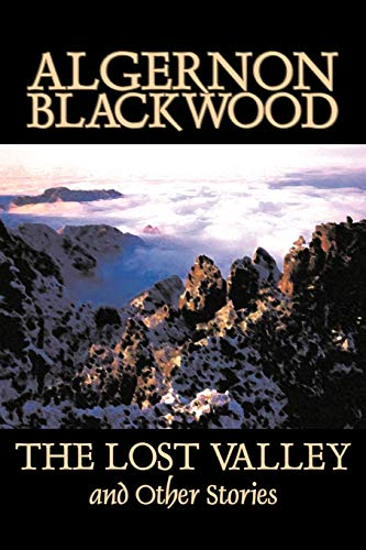 9781598188448: The Lost Valley and Other Stories by Algernon Blackwood, Fiction, Fantasy, Horror, Classics