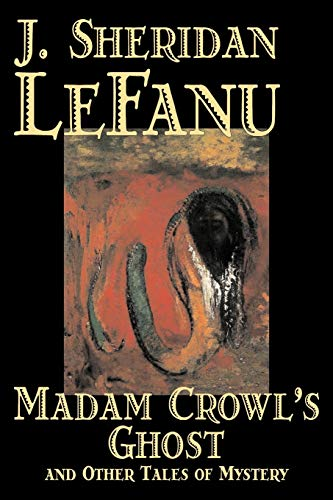 Madam Crowl s Ghost and Other Tales: Sheridan J. LeFanu,