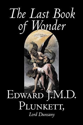 The Last Book of Wonder (1598188879) by Edward J.M.D. Plunkett; Lord Dunsany