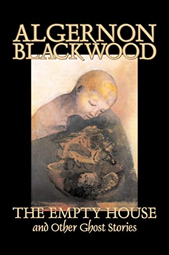 9781598188899: The Empty House and Other Ghost Stories by Algernon Blackwood, Fiction, Horror, Classics