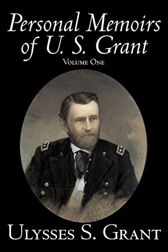 9781598188998: The Personal Memoirs of U. S. Grant, Vol. 1