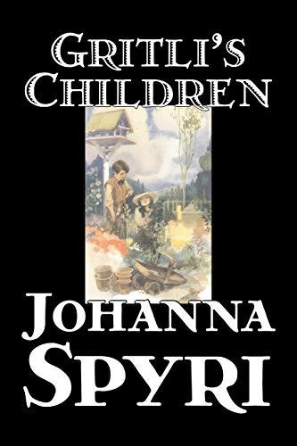 Gritli's Children: Spyri, Johanna