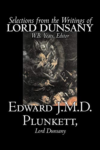 Selections from the Writings of Lord Dunsany by Edward J. M. D. Plunkett, Fiction, Classics (9781598189278) by Plunkett, Edward J.M.D.; Lord Dunsany