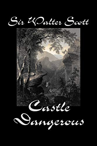 9781598189582: Castle Dangerous by Sir Walter Scott, Fiction, Historical, Literary, Classics