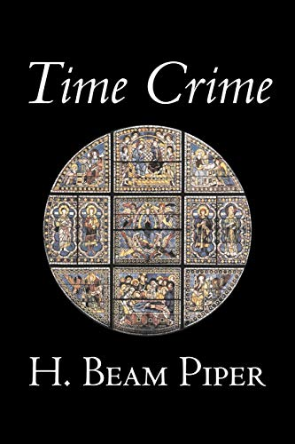 9781598189605: Time Crime by H. Beam Piper, Science Fiction, Adventure