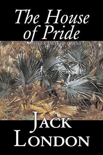 9781598189742: The House of Pride and Other Tales of Hawaii by Jack London, Fiction, Action & Adventure