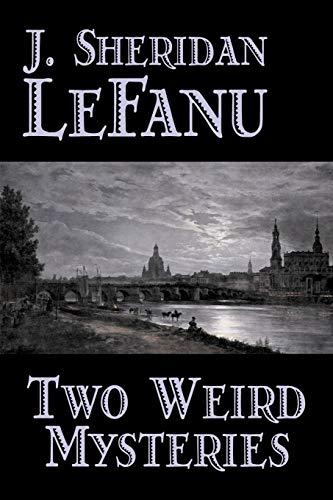 Two Weird Mysteries: J. Sheridan Le Fanu