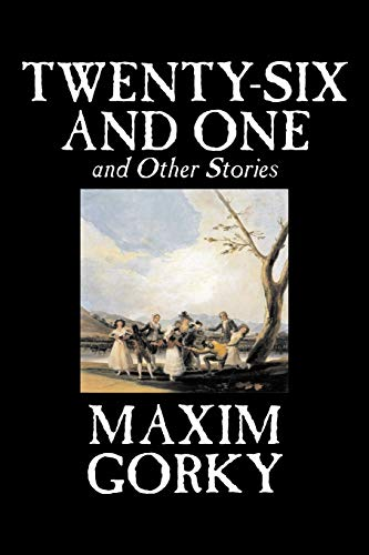 Twenty-Six and One and Other Stories: Maxim Gorky