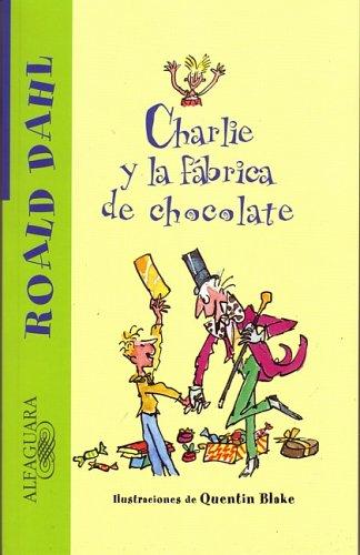 9781598200591: Charlie y la fabrica de chocolate (Charlie and the Chocolate Factory) (Alfaguara) (Spanish Edition)