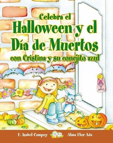9781598201208: Celebra El Halloween Y El Dia De Muertos Con Cristina Y Su Conejito Azul/ Celebrate Halloween and the Day of the Dead With Cristina and Her Blue Bunny (Cuentos Para Celebrar) (Spanish Edition)