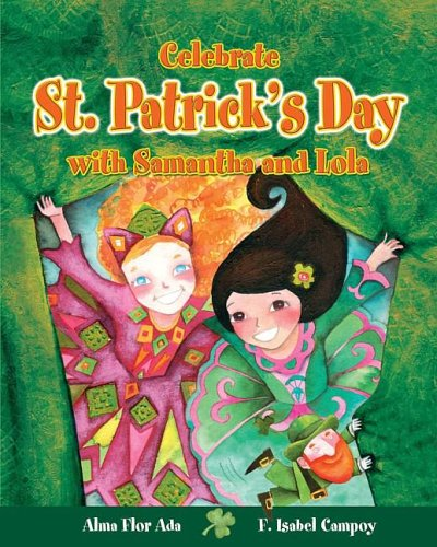 Celebrate St. Patrick's Day with Samantha and Lola (Stories to Celebrate) (1598201298) by Ada, Alma Flor; Campoy, F. Isabel