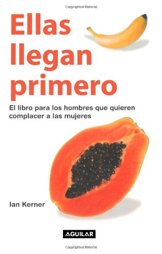 9781598206180: Ellas llegan primero. El libro para los hombres que quieren complacer a las mujeres (Spanish Edition)