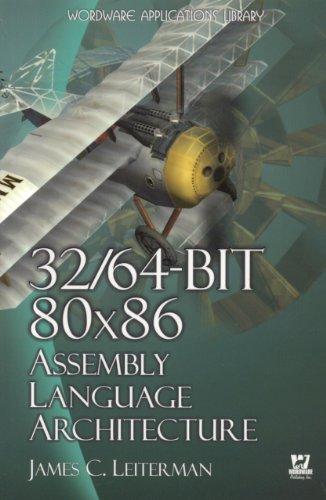 32/64-Bit 80x86 Assembly Language Architecture: James Leiterman