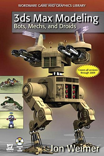 9781598220445: 3Ds Max Modeling: Bots, Mechs, And Droids (Wordware Game and Graphics Library)