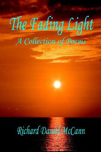 The Fading Light A Collection of Poems: Richard Daniel McCann