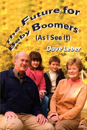 The Future for Baby Boomers (As I See It): David Leber